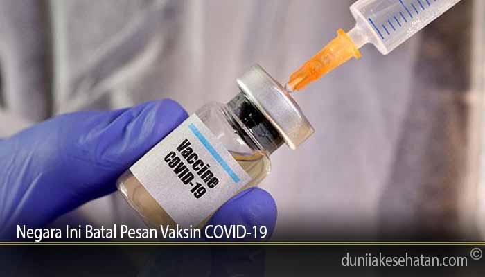 Negara Ini Batal Pesan Vaksin COVID-19