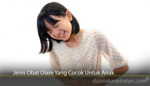 Jenis Obat Diare Yang Cocok Untuk Anak