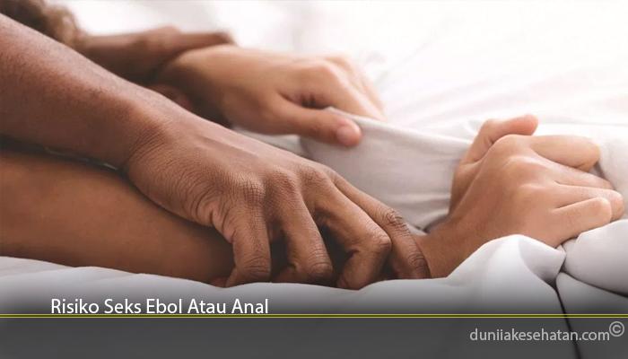 Risiko Seks Ebol Atau Anal