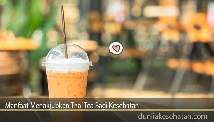 Manfaat Menakjubkan Thai Tea Bagi Kesehatan